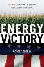 Energy Victory : Winning the War on Terror by Breaking Free of Oil - Robert Zubrin