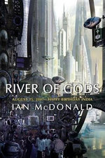 River of Gods : August 15, 2047 - Happy Birthday, India - Ian McDonald