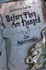 Before They Are Hanged : The First Law Book 2 - Joe Abercrombie