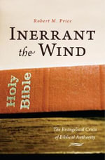 Inerrant the Wind : The Evangelical Crisis of Biblical Authority - Robert M. Price