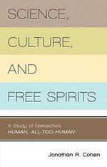 Science, Culture and Free Spirits : A Study of Nietzche's Human, All Too Human - Jonathan R. Cohen