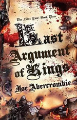 Last Argument of Kings : The First Law Book Three - Joe Abercrombie