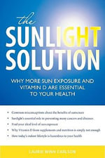 Sunlight Solution : Why More Sun Exposure and Vitamin D are Essential to Your Health - Laurie Winn Carlson