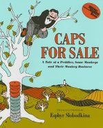 Caps for Sale : A Tale of a Peddler, Some Monkeys and Their Monkey Business - Esphyr Slobodkina