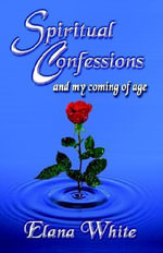 Spiritual Confessions : And My Coming of Age - Elana Sanders