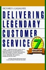 Delivering Legendary Customer Service : Breakthrough techniques for handling difficult con... - Richard, S. Gallagher