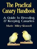 The Practical Canary Handbook : A Guide to Breeding & Keeping Canaries - Marie Miley-Russell