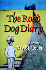 The Road Dog Diary : Policy Entrepreneur of the Civil Rights Movement - Ray St. Louis