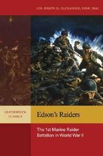 Edson's Raiders : The 1st Marine Raider Battalion in World War II - Joseph H. Alexander