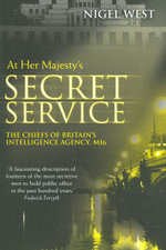 At Her Majesty's Secret Service : The Chiefs of Britain's Intelligence Agency, M16 - Mr Nigel West