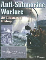 Anti-Submarine Warfare : An Ilustrated History - David Owen