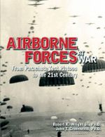 Airborne Forces at War : From Parachute Test Platoon to the 21st Century - John T. Greenwood