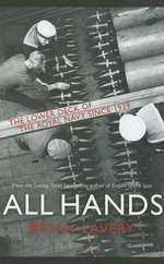 All Hands : The Lower Deck of the Royal Navy Since 1939 to the Present Day - Brian Lavery
