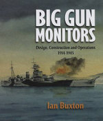 Big Gun Monitors : Design, Construction and Operations, 1914-1945 - Ian Buxton