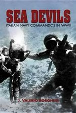 Sea Devils : Italian Navy Commandos in World War II - Valerio J. Borghese