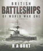 British Battleships of World War One : A Consolidated Index to More Than 250,000 Biograph... - R A Burt