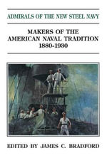Admirals of the New Steel Navy : Makers of the American Naval Tradition 1880-1930