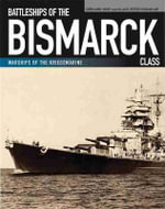 Battleships of the Bismarck Class : Bismarck and Tirpitz: Culmination and Finale of German Battleship Construction - Gerhard Koop
