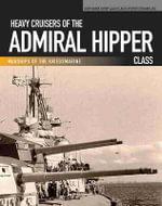 Heavy Cruisers of the Admiral Hipper Class : Admiral Hipper Blucher Prinz Eugen Seydlitz Lutzow - Gerhard Koop