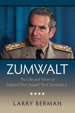 Zumwalt : The Life and Times of Admiral Elmo Russell