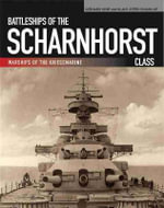 Battleships of the Scharnhorst Class : The Scharnhorst and Gneisenau: The Backbone of the German Surface Forces at the Outbreak of War - Gerhard Koop