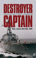Destroyer Captain : Lessons of a First Command - Adm James Stavridis Usn