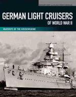 German Light Cruisers of World War II : Emden, Konigsberg, Karlsruhe, Koln, Leipzig, Nurnberg - Gerhard Koop