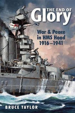 The End of Glory : War & Peace in HMS Hood, 19161941 - Bruce Taylor