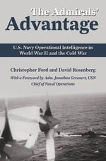 The Admirals' Advantage : U.S. Navy Operational Intelligence in World War II and the Cold War - Christopher Ford