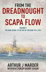 From the Dreadnought to Scapa Flow : Volume II: The War Years: To the Eve of Jutland, 1914 1916 - Late Arthur J Marder