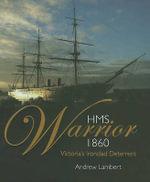 HMS Warrior 1860 : Victoria's Ironclad Deterrent - Andrew Lambert