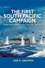 The First South Pacific Campaign : Pacific Fleet Strategy, December 1941-June 1942 - John B Lundstrom