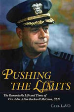 Pushing the Limits : The Remarkable Life and Times of Adm. Allan Rockwell McCann, USN - Carl LaVO