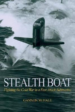 Stealth Boat : Fighting the Cold War in a Fast Attack Submarine - Gannon Mchale