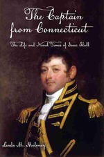 The Captain from Connecticut : The Life and Naval Times of Isaac Hull - Linda M Maloney