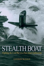 Stealth Boat : Fighting the Cold War in a Fast-attack Submarine - Gannon McHale