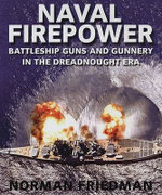 Naval Firepower : Battleship Guns and Gunnery in the Dreadnought Era - Professor Norman Friedman