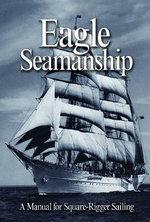 Eagle Seamanship : A Manual for Square-rigger Sailing - Eric C. Jones