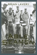 Able Seamen : The Lower Deck of the Royal Navy, 1850-1939 - Brian Lavery