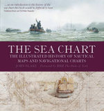The Sea Chart : The Illustrated History of Nautical Maps and Navigational Charts - John Blake