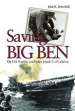 Saving Big Ben : The USS Franklin and Father Joseph T. O'Callahan - John R. Satterfield
