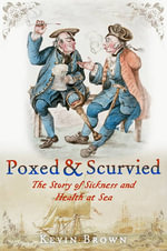 Poxed and Scurvied : The Story of Sickness and Health at Sea - Kevin Brown