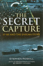 The Secret Capture : U-110 and the Enigma Story - Stephen W Roskill