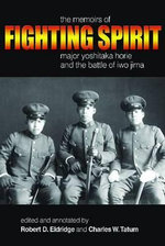 Fighting Spirit : The Memoirs of Major Yoshitaka Horie and the Battle of Iwo Jima - Robert D. Eldridge