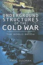 Underground Structures of the Cold War : The World Below - Paul Ozorak