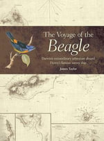 The Voyage of the Beagle : Darwin's Extraordinary Adventure Aboard FitzRoy's Famous Survey Ship - James Taylor