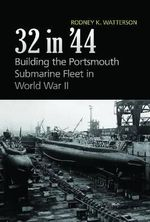 32 In '44 : Building the Portsmouth Submarine Fleet in WWII - Rodney K. Watterson