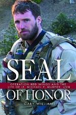 Seal Of Honor : Operation Red Wings and the Life of Lt Michael P Murphy, USN - Gary Williams
