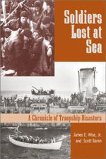 Soldiers Lost at Sea : A Chronicle of Troopship Disasters - James E. Wise