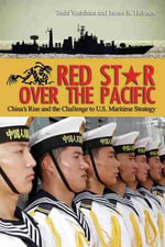Red Star Over the Pacific : China's Rise and the Challenge of U.S. Maritime Strategy - Toshi Yoshihara